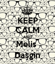 KEEP CALM AND Melis  Daşgin - Personalised Poster large