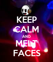 KEEP CALM AND MELT FACES - Personalised Poster large