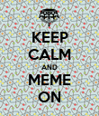 KEEP CALM AND MEME ON - Personalised Poster large
