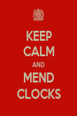 KEEP CALM AND MEND CLOCKS - Personalised Poster large
