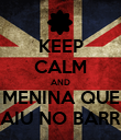 KEEP CALM AND MENINA QUE CAIU NO BARRO - Personalised Poster large