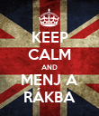 KEEP CALM AND MENJ A RÁKBA - Personalised Poster large