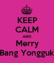 KEEP CALM AND Merry Bang Yongguk - Personalised Poster large