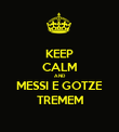 KEEP CALM AND MESSI E GOTZE TREMEM - Personalised Poster large