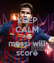 KEEP CALM AND messi will score - Personalised Poster large
