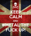 KEEP CALM AND #METAL THE FUCK UP! - Personalised Poster large