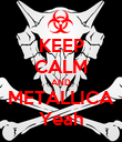 KEEP CALM AND METALLICA Yeah - Personalised Poster large