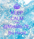 KEEP CALM AND @Metaltic78_ Bu Hesti - Personalised Poster large