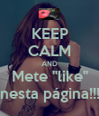 "KEEP CALM AND Mete ""like"" nesta página!!! - Personalised Poster large"
