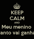 KEEP CALM AND Meu menino  Pranto vai ganhar! - Personalised Poster large