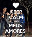 KEEP CALM AND MEUS  AMORES  - Personalised Poster large