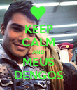 KEEP CALM AND MEUS DENGOS - Personalised Poster large