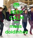 KEEP CALM AND meus  doidinhos - Personalised Poster large