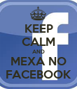 KEEP CALM AND MEXA NO FACEBOOK - Personalised Poster large