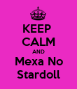 KEEP  CALM AND Mexa No Stardoll - Personalised Poster large