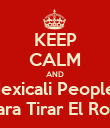 KEEP CALM AND Mexicali Peoples Para Tirar El Rool - Personalised Poster large