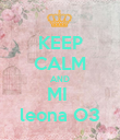 KEEP CALM AND MI  leona O3 - Personalised Poster large