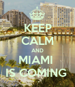 KEEP CALM AND MIAMI  IS COMING  - Personalised Poster large
