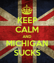 KEEP CALM AND MICHIGAN SUCKS - Personalised Poster large