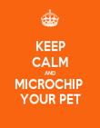 KEEP CALM AND MICROCHIP  YOUR PET - Personalised Poster large