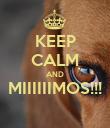 KEEP CALM AND MIIIIIIMOS!!!  - Personalised Poster large