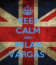 KEEP CALM AND MILAN VARGAS  - Personalised Poster large