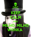 KEEP CALM AND MILHO, MILHO WONKA  - Personalised Poster large