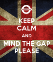 KEEP CALM AND MIND THE GAP PLEASE - Personalised Poster large
