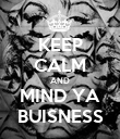 KEEP CALM AND MIND YA BUISNESS - Personalised Poster large