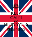 KEEP CALM AND MIND YOUR BUSINESS - Personalised Poster large