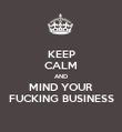 KEEP CALM AND MIND YOUR FUCKING BUSINESS - Personalised Poster large
