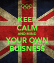 KEEP CALM AND MIND YOUR OWN BUISNESS - Personalised Poster large