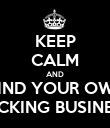 KEEP CALM AND MIND YOUR OWN FUCKING BUSINESS - Personalised Poster large