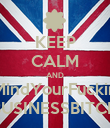 KEEP CALM AND MindYourFuckin BUSINESSBITCH - Personalised Poster large