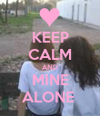 KEEP CALM AND MINE ALONE  - Personalised Poster large