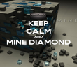 KEEP CALM AND MINE DIAMOND  - Personalised Poster large