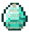 KEEP CALM AND mine for diamond - Personalised Poster small