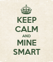 KEEP CALM AND MINE SMART - Personalised Poster large