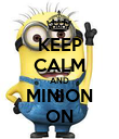 KEEP CALM AND MINION ON - Personalised Poster large