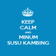 KEEP CALM AND MINUM SUSU KAMBING - Personalised Poster large