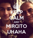 KEEP CALM AND MIRCITO UHAHA - Personalised Poster large