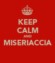 KEEP CALM AND MISERIACCIA  - Personalised Poster large