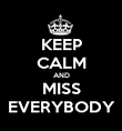KEEP CALM AND MISS EVERYBODY - Personalised Poster large