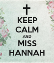 KEEP CALM AND MISS HANNAH - Personalised Poster large