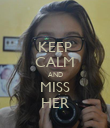 KEEP CALM AND MISS HER - Personalised Poster large