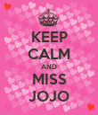 KEEP CALM AND MISS JOJO - Personalised Poster large