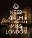 KEEP CALM AND MISS LONDON - Personalised Poster large