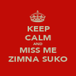 KEEP CALM AND MISS ME ZIMNA SUKO - Personalised Poster large