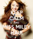 KEEP CALM AND MISS MILEY HAIR - Personalised Poster large