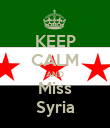 KEEP CALM AND Miss Syria - Personalised Poster large